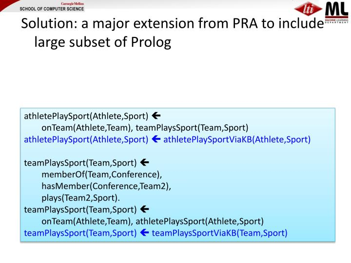 Solution: a major extension from PRA to include large subset of Prolog