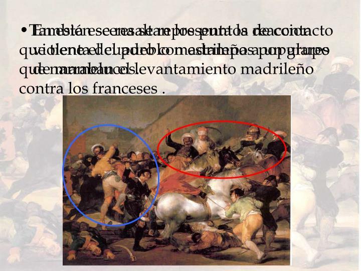 También se resaltan los puntos de contacto que tiene el cuadro con estampas populares que narraban el levantamiento madrileño contra los franceses .