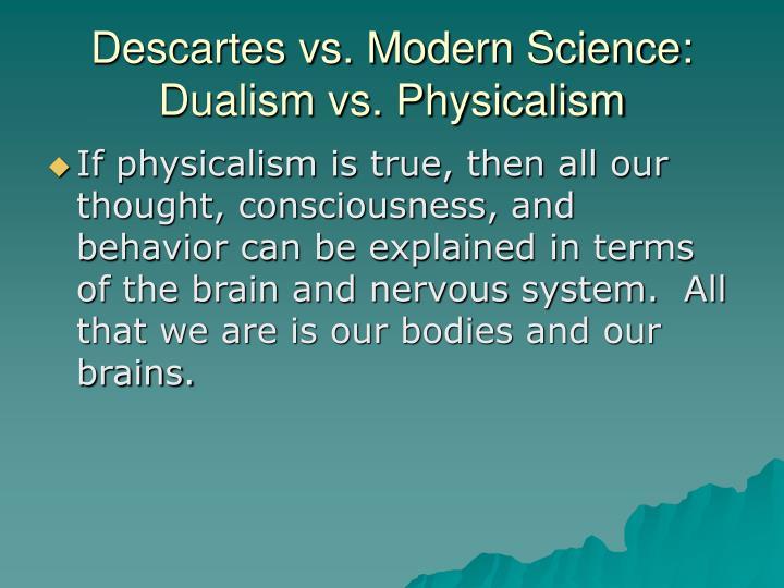 Descartes vs. Modern Science: Dualism vs. Physicalism