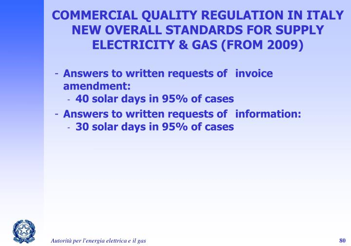 COMMERCIAL QUALITY REGULATION IN ITALY NEW OVERALL STANDARDS FOR SUPPLY ELECTRICITY & GAS (FROM 2009)