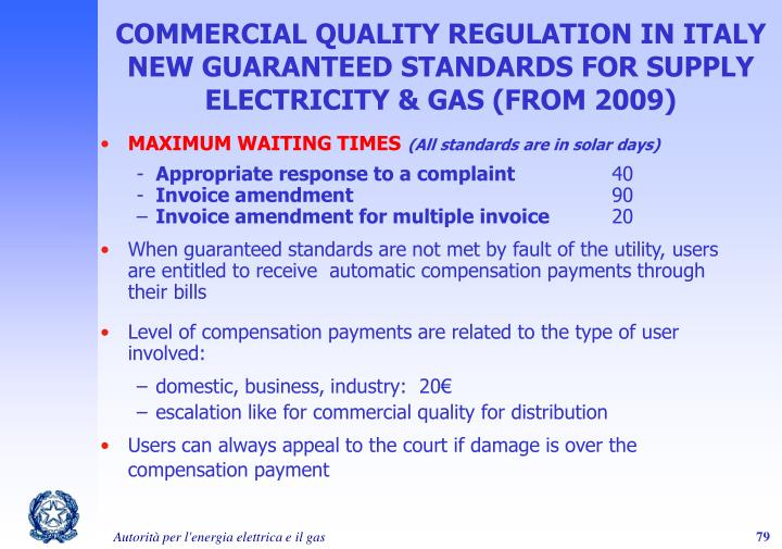 COMMERCIAL QUALITY REGULATION IN ITALY NEW GUARANTEED STANDARDS FOR SUPPLY ELECTRICITY & GAS (FROM 2009)