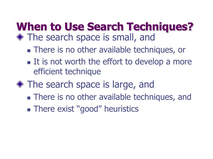 When to Use Search Techniques?