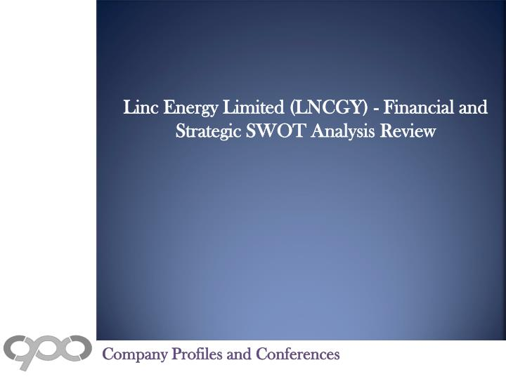 Linc Energy Limited (LNCGY) - Financial and Strategic SWOT Analysis Review