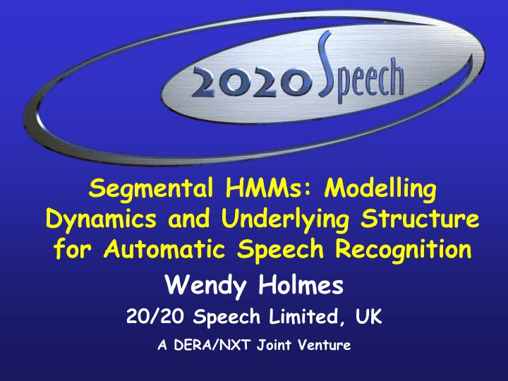 Segmental hmms modelling dynamics and underlying structure for automatic speech recognition