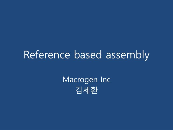 Reference based assembly