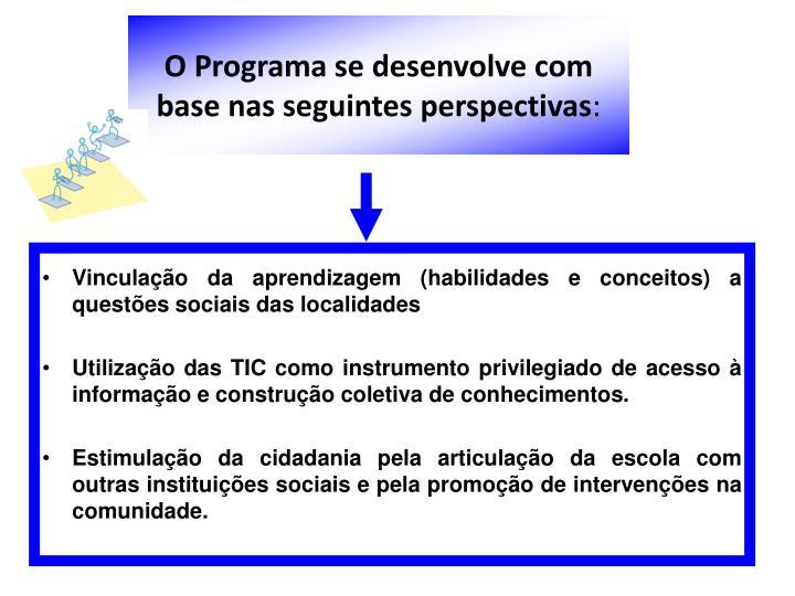 O Programa se desenvolve com base nas seguintes perspectivas