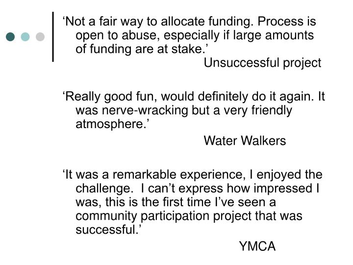 'Not a fair way to allocate funding. Process is open to abuse, especially if large amounts of funding are at stake.'							Unsuccessful project