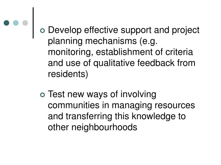 Develop effective support and project planning mechanisms (e.g. monitoring, establishment of criteria and use of qualitative feedback from residents)