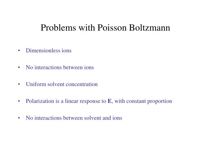 Problems with Poisson Boltzmann