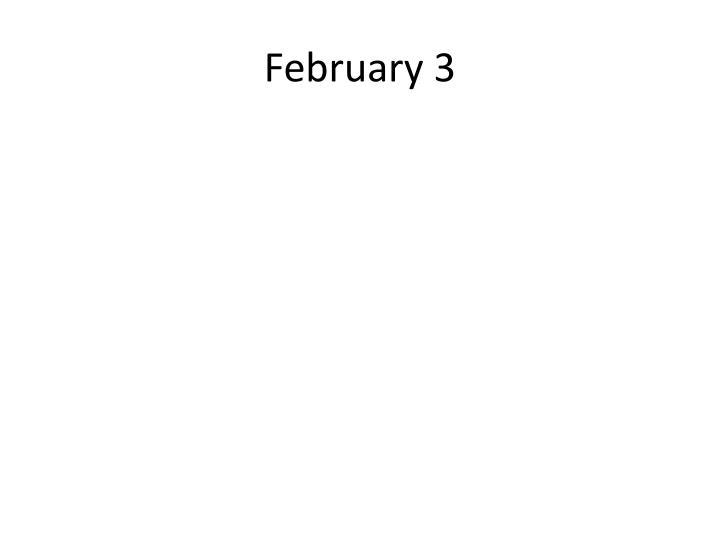February 3