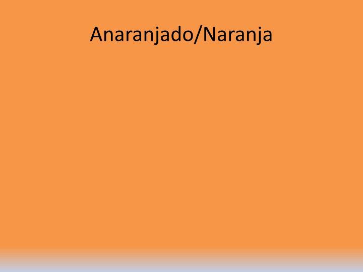 Anaranjado/Naranja