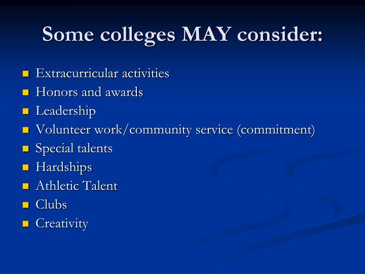 Some colleges MAY consider: