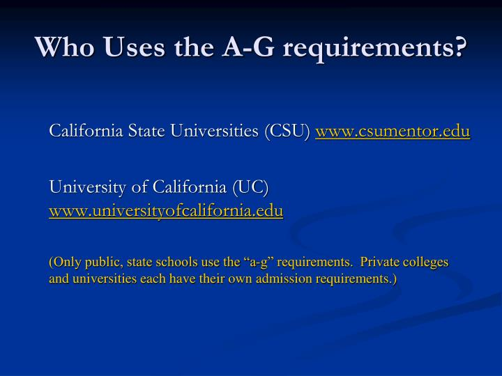 Who Uses the A-G requirements?