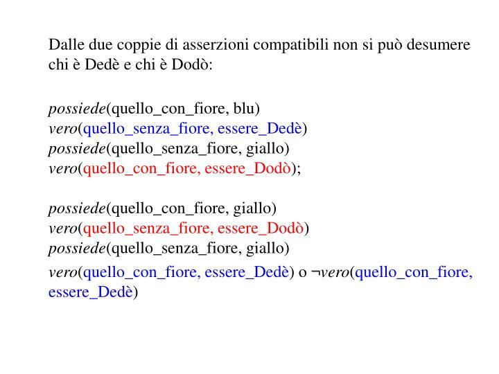 Dalle due coppie di asserzioni compatibili non si può desumere chi è Dedè e chi è Dodò: