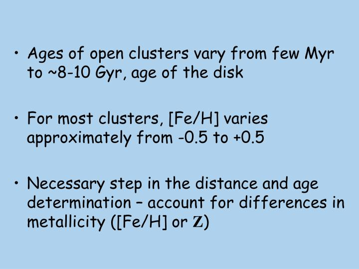 Ages of open clusters vary from few Myr to ~8-10 Gyr, age of the disk