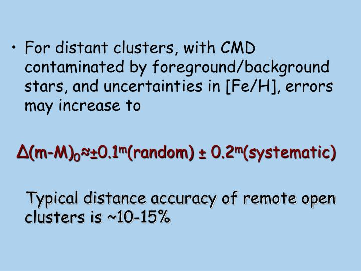 For distant clusters, with CMD contaminated by foreground/background stars, and uncertainties in [Fe/H], errors may increase to