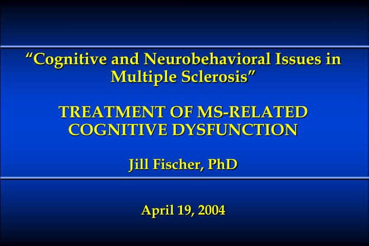 """Cognitive and Neurobehavioral Issues in Multiple Sclerosis"""