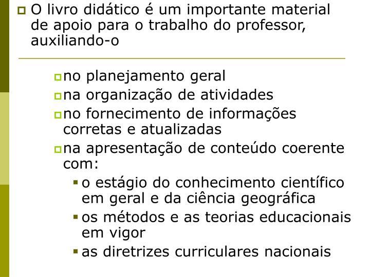 O livro didático é um importante material de apoio para o trabalho do professor, auxiliando-o