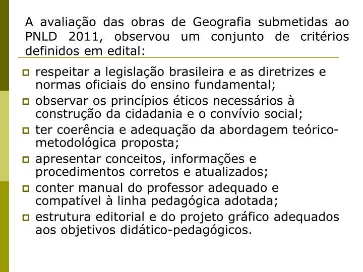 A avaliação das obras de Geografia submetidas ao PNLD 2011, observou um conjunto de critérios definidos em edital: