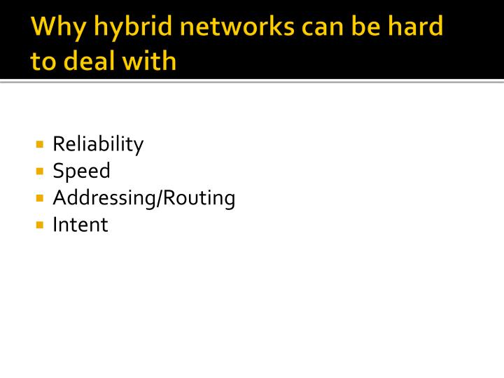 Why hybrid networks can be hard to deal with
