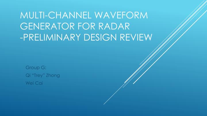 Multi channel waveform generator for radar preliminary design review