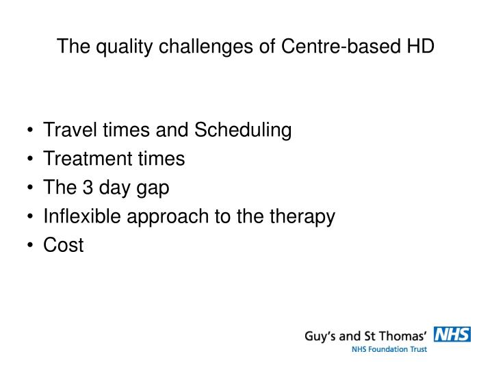 The quality challenges of Centre-based HD