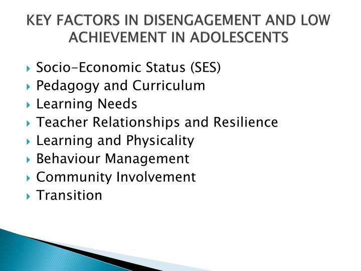 KEY FACTORS IN DISENGAGEMENT AND LOW ACHIEVEMENT IN ADOLESCENTS