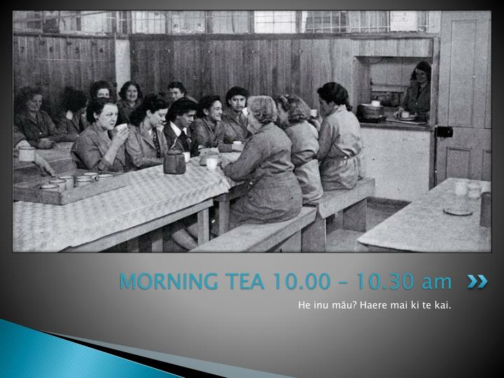 MORNING TEA 10.00 – 10.30 am
