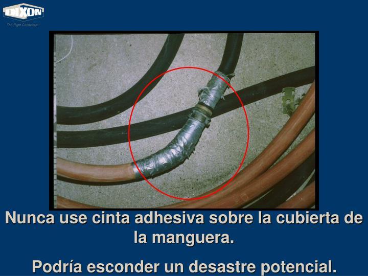 Nunca use cinta adhesiva sobre la cubierta de la manguera.