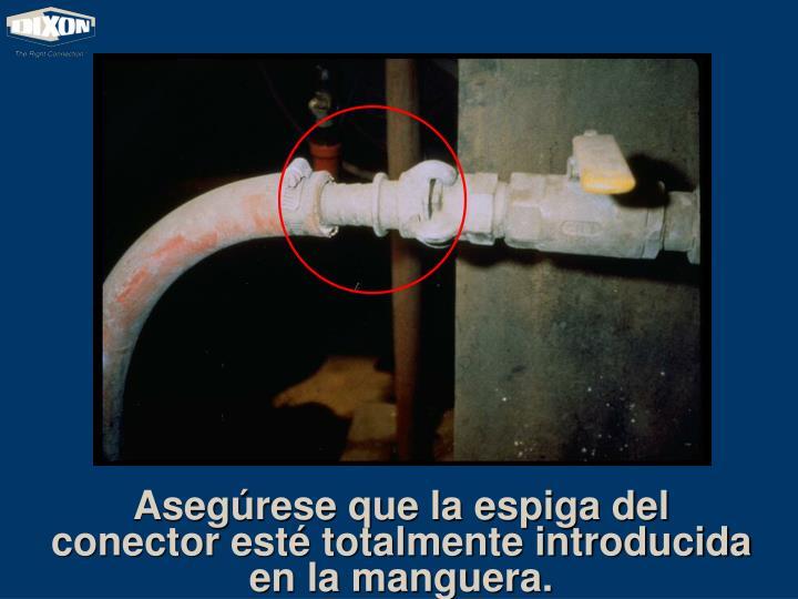 Asegúrese que la espiga del conector esté totalmente introducida en la manguera.