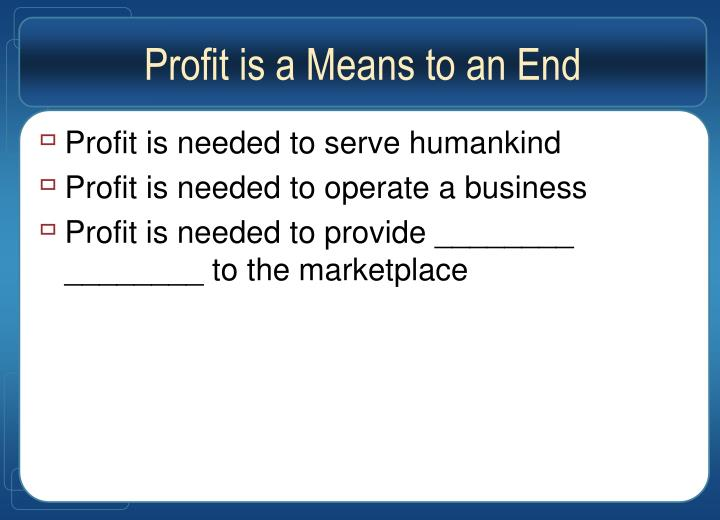 Profit is a Means to an End