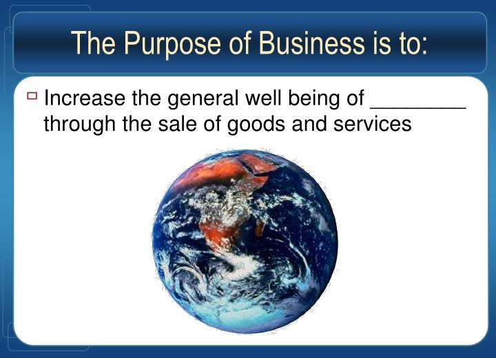 The Purpose of Business is to: