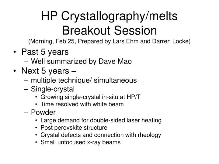 hp crystallography melts breakout session morning feb 25 prepared by lars ehm and darren locke