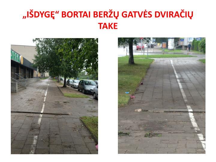 """""""IŠDYGĘ"""" BORTAI BERŽŲ GATVĖS DVIRAČIŲ TAKE"""