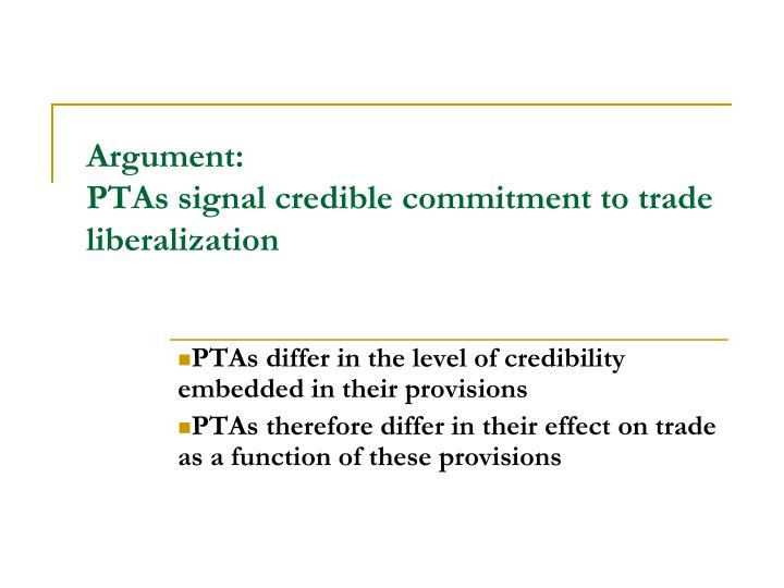 Argument ptas signal credible commitment to trade liberalization
