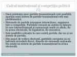 cadrul institu ional i competi ia politic