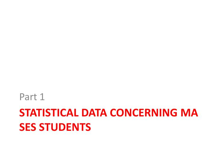 Statistical data concerning ma ses students