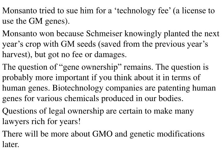 Monsanto tried to sue him for a 'technology fee' (a license to use the GM genes).