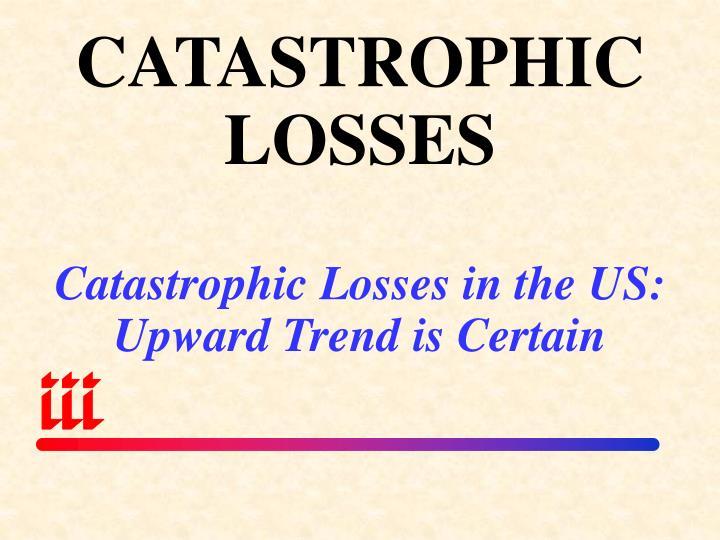 CATASTROPHIC LOSSES