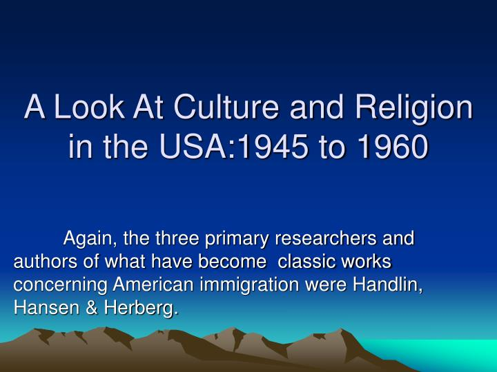 A Look At Culture and Religion in the USA:1945 to 1960