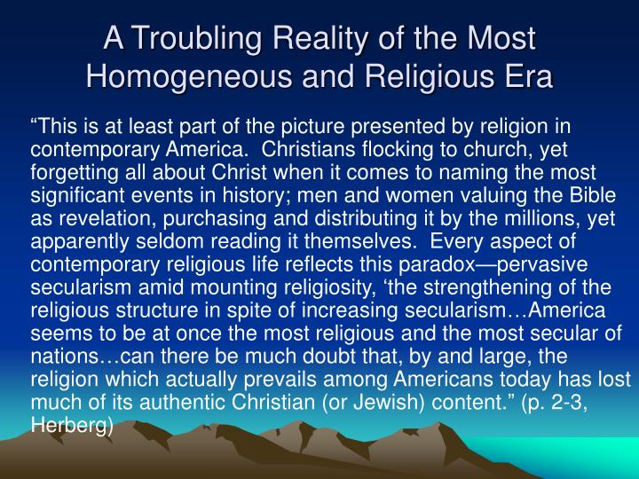 A Troubling Reality of the Most Homogeneous and Religious Era