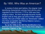 by 1950 who was an american2