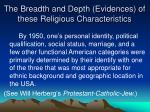 the breadth and depth evidences of these religious characteristics