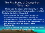 the first period of change from 1775 to 1924