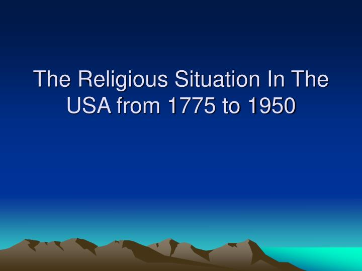 The Religious Situation In The USA from 1775 to 1950