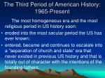 the third period of american history 1965 present