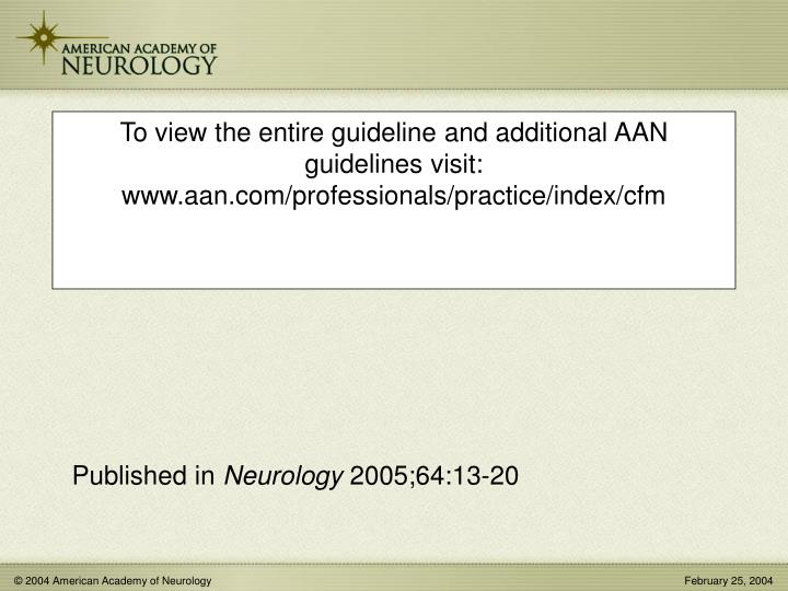 To view the entire guideline and additional AAN guidelines visit: www.aan.com/professionals/practice/index/cfm