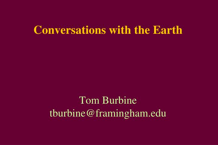 Conversations with the earth tom burbine tburbine@framingham edu