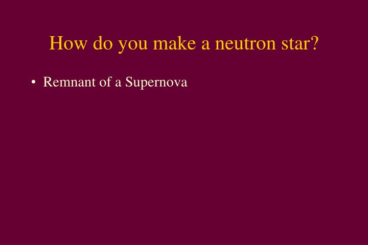 How do you make a neutron star?