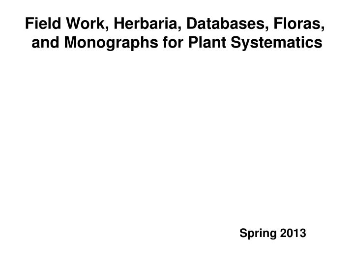 Field Work, Herbaria, Databases, Floras,